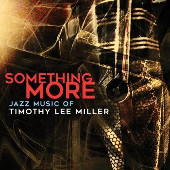 Cover Something More: Jazz Music of Timothy Lee Miller