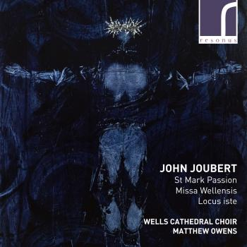 Cover John Joubert: St Mark Passion, Missa Wellensis & Locus iste