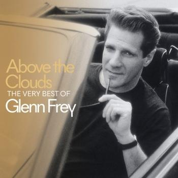 Cover Above The Clouds The Very Best Of Glenn Frey (Remastered)