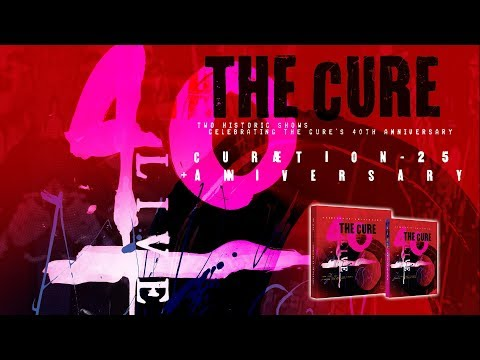 Video THE CURE 40 LIVE - CURÆTION-25 + ANNIVERSARY
