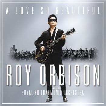 Cover A Love So Beautiful: Roy Orbison & The Royal Philharmonic Orchestra