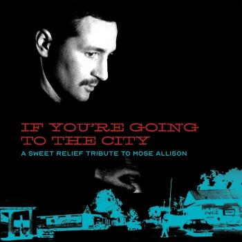 Cover If You're Going To The City: A Sweet Relief Tribute To Mose Allison