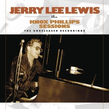 Cover Jerry Lee Lewis: The Knox Phillips Sessions: The Unreleased Recordings